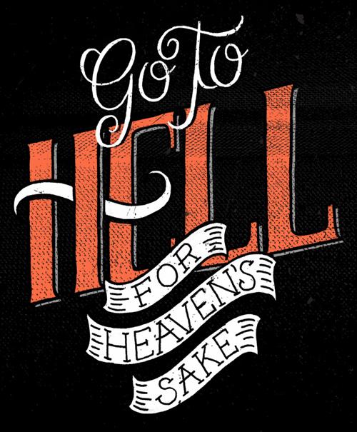 Go to Hell fot Heavens Sake